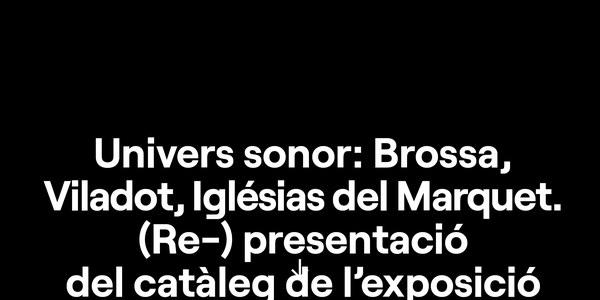 """Re-presentació del catàleg de l'exposició """"Poesia Concreta. Joan Brossa, Josep Iglésias del Marquet, Guillem Viladot. Petite Galerie, Lleida 1971"""
